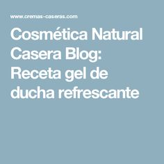 Cosmética Natural Casera Blog: Receta gel de ducha refrescante