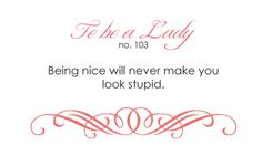To Be a Lady - Being nice will never make you look stupid