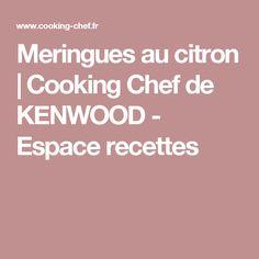 Meringues au citron | Cooking Chef de KENWOOD - Espace recettes