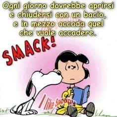 Every day should open and close with a kiss ....ogni giorno dovrebbe aprirsi e chiudersi con un bacio...