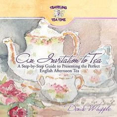 An invitation to tea... A step-by-step guide to presenting the perfect English Afternoon Tea