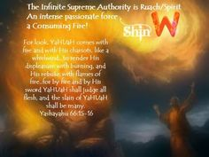 Shin (21) Ruach-YaHUaH is a consuming fire. This is either awesome, or tragic...depending upon who you serve.