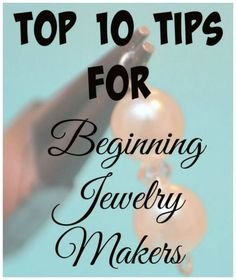 Tips for a Beginning Jewelry Making (Or Any Jewelry Artist Needing a Little Pick-Me-Up)
