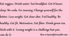"""Love this! Everything in it is absolutely true if you really want to lose weight and live healthy! It's a lifestyle change that you need to stick to for a few months to see the difference and make the adjustments.    Eventually, you can """"treat"""" yourself by staying up late and indulging in a diet soda, LOL!     Stick to it and stay on it, doggone it! :)"""