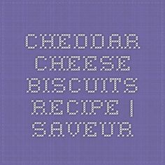 Cheddar Cheese Biscuits Recipe | SAVEUR
