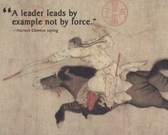 A leader leads by example not by force--Ancient Chinese Saying