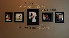 "pictures and quote on wall - ""every love story is beautiful, but ours is my favorite"""