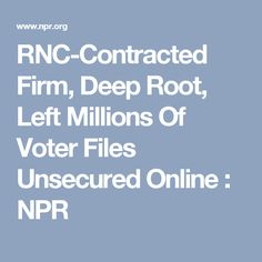 RNC-Contracted Firm, Deep Root, Left Millions Of Voter Files Unsecured Online : NPR