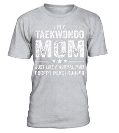 "# I'm A Taekwondo Mom Just Like A Normal Mom Much Cooler Shirt .  Special Offer, not available in shops      Comes in a variety of styles and colours      Buy yours now before it is too late!      Secured payment via Visa / Mastercard / Amex / PayPal      How to place an order            Choose the model from the drop-down menu      Click on ""Buy it now""      Choose the size and the quantity      Add your delivery address and bank details      And that's it!      Tags: RY1561"
