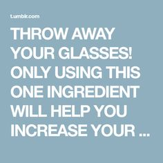 THROW AWAY YOUR GLASSES! ONLY USING THIS ONE INGREDIENT WILL HELP YOU INCREASE YOUR VISION BY 97 %!