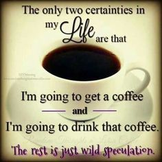 My Two Certainties In Life...