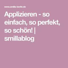 Applizieren - so einfach, so perfekt, so schön! | smillablog