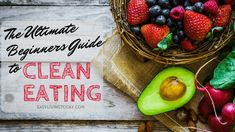 The ultimate beginners guide to clean eating! Absolutely everything you need to know!