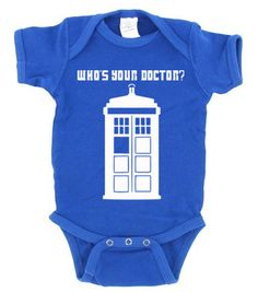 Doctor Who funny  baby onesie Who's your Doctor by KennieBlossoms, $16.00 USE COUPON CODE: PINTERESTADDICT for a 15% discount until May 31