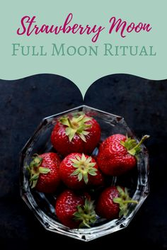 Strawberry Full Moon Ritual - The Witch of Lupine Hollow - - Enjoy fresh strawberries and white wine in this summery full moon ritual. Full Moon Tea, Full Moon Spells, Next Full Moon, Full Moon In Libra, Full Moon Party, Full Moon Ritual, Full Strawberry Moon, Moon Activities, Moon Meaning