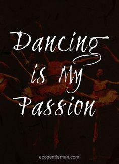 """Quotes about dance - """"♫♪ Dance ♪♫ is my passion"""" #ecogentleman #dancingquotes #dancemotivation #dancequotes"""
