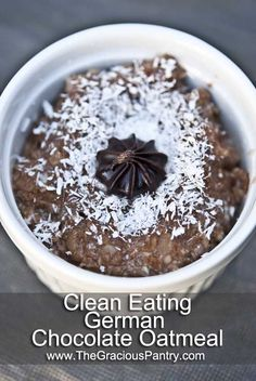 Clean Eating Recipes | Clean Eating German Chocolate Oatmeal 2 servings of oats...when almost cooked add 1 tbsp cocoa, 2 tbsp dried coconut, serve with honey.