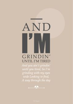 Inspiration poster - And i'm grinding until i'm tired