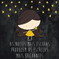 As noites mais escuras produzem as estrelas mais brilhantes.
