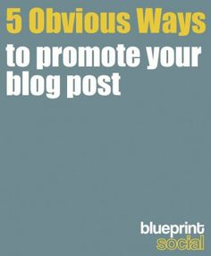 5 obvious ways to promote your blog post
