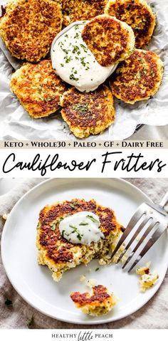 Crispy Cauliflower Fritters cooked until golden brown and garnished with fresh parsley and homemade ranch dressing. Whole30, Keto, Paleo. #cauliflowerfritters #fritters #fritterrecipes #whole30appetizers #ketoappetizers #ketofritters #keto #whole30 #paleo #cauliflowerrecipes #glutenfree Dairy Free Recipes, Paleo Recipes, Low Carb Recipes, Side Dish Recipes, Cauliflower Fritters, Cauliflower Recipes, Quick And Easy Appetizers, Healthy Appetizers