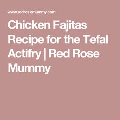 Chicken Fajitas Recipe for the Tefal Actifry | Red Rose Mummy