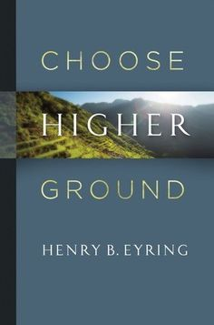 Going HIGHER! We love it. By Henry B. Eyring