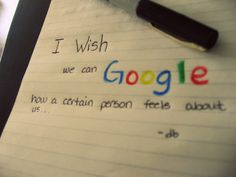I wish we can GOOGLE how a certain person feels about us. =) #love #quotes #quote #google