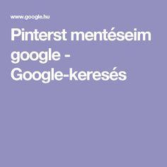 Pinterst mentéseim google - Google-keresés