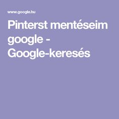 Pinterst mentéseim google - Google-keresés Google Google, World Information