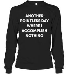 Another Pointless Day Where Sassy Long Sleeve Outfit Women Funny Sayings Long Sleeve Womens