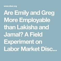 Are Emily and Greg More Employable than Lakisha and Jamal? A Field Experiment on Labor Market Discrimination