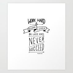 Work Hard and Become A Leader Be Lazy and Never Succeed. Proverbs as an Art Print, on a blanket, on a mug and available at by macey mack design. Proverbs 12, Bobe, Work Hard, Bible Verses, How To Become, Laziness, Faith, Art Prints, Lazy