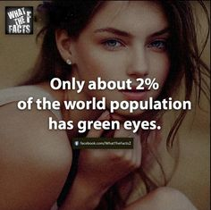 Green eyes. Wow I didn't know this. I even looked it up because I didn't believe it. lol