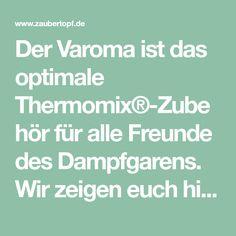 Der Varoma ist das optimale Thermomix®-Zubehör für alle Freunde des Dampfgarens. Wir zeigen euch hier die besten Tricks und Kniffe für den Varoma.