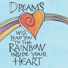 Dreams Will Lead You to The Rainbow Inside Your Heart