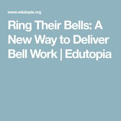 Ring Their Bells: A New Way to Deliver Bell Work | Edutopia