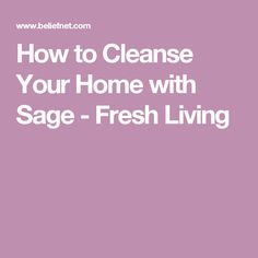 How to Cleanse Your Home with Sage - Fresh Living