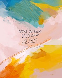 Not to self: you can do this.