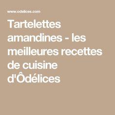 Tartelettes amandines - les meilleures recettes de cuisine d'Ôdélices
