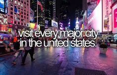 Visit every major city in the U.S.