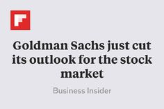 Goldman Sachs just cut its outlook for the stock market http://flip.it/PRsmo