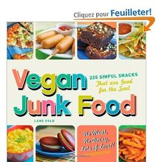 Vegan Junk Food: 225 Sinful Snacks That Are Good for the Soul  Lane Gold