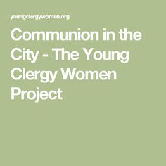 Communion in the City - The Young Clergy Women Project