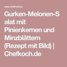 Gurken-Melonen-Salat mit Pinienkernen und Minzblättern (Rezept mit Bild) | Chefkoch.de