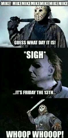Friday the 13th! What what