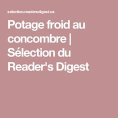 Potage froid au concombre | Sélection du Reader's Digest Oeuf Bacon, Four, Pizza, Desserts, Sport, Cucumber, Chocolates, Vegetable Dips, Tailgate Desserts
