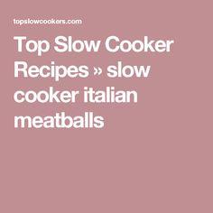 Top Slow Cooker Recipes  » slow cooker italian meatballs