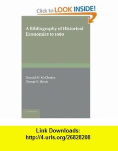 A Bibliography of Historical Economics to 1980 (9780521153850) Donald N. McCloskey, George K. Hersh  Jr , ISBN-10: 0521153859  , ISBN-13: 978-0521153850 ,  , tutorials , pdf , ebook , torrent , downloads , rapidshare , filesonic , hotfile , megaupload , fileserve