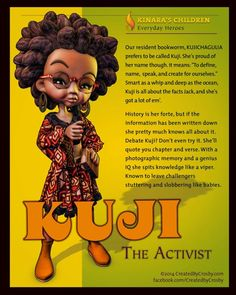 Kuji the Activist You may have met Kuji before. I decided to give her the treatment. If you don't know what Kujichagulia means, read the bio. FB- Created by Crosby(ARTIST) Days Of Kwanzaa, Happy Kwanzaa, African Words, African Art, Nguzo Saba, Kwanzaa Principles, African American Culture, African Proverb, Black Girl Art